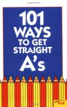 101 Ways To Get Straight A's (101 Ways) - Robin Dellabough