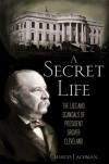 A Secret Life: The Lies and Scandals of President Grover Cleveland - Charles Lachman