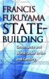 State-Building: Governance and World Order in the 21st Century - Francis Fukuyama, Patricia L. Maclachlan