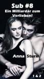 Sub #8 - Ein Milliardär zum Verlieben! [1 & 2] (Sub #8 - Reihe) (German Edition) - Anna Sturm