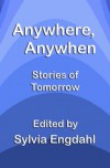 Anywhere, Anywhen: Stories of Tomorrow - Sylvia Engdahl