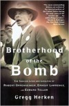 Brotherhood of the Bomb: The Tangled Lives and Loyalties of Robert Oppenheimer, Ernest Lawrence, and Edward Teller - Gregg Herken