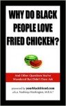 Why Do Black People Love Fried Chicken? And Other Questions You've Wondered But Didn't Dare Ask - Nashieqa Washington