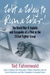 Wot a Way to Run a War!: The World War II Exploits and Escapades of a Pilot in the 352nd Fighter Group - Ted Fahrenwald