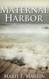 Maternal Harbor - Marie F. Martin