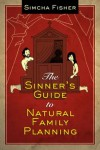 The Sinner's Guide to Natural Family Planning - Simcha Fisher