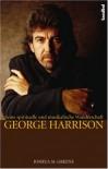 George Harrison: Seine spirituelle und musikalische Wanderschaft - Joshua M. Greene