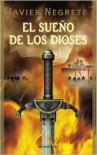 El sueño de los dioses (Saga de Tramórea #3) - Javier Negrete