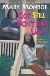 God Still Don't Like Ugly - Mary Monroe