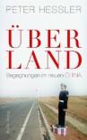 Über Land Begegnungen Im Neuen China - Peter Hessler, Friederich Griese, Friedrich Griese