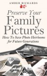 Preserve Your Family Pictures: How To Save Photo Heirlooms for Future Generations - Amber Richards
