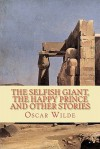 The Selfish Giant, the Happy Prince and Other Stories - Oscar Wilde