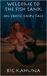 Welcome to the Fish Tank: An Erotic Fairy Tale - Big Kahuna