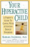 Your Hyperactive Child - Barbara D. Ingersoll, Judith L. Rapoport, Alan J. Zametkin