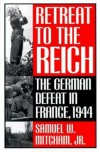 Retreat to the Reich: The German Defeat in France, 1944 - Samuel W. Mitcham,  Thomas Szasz