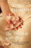 The Trouble with Fire - Fiona Kidman
