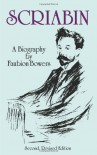 Scriabin, a Biography: Second, Revised Edition (Dover Books on Music) - Faubion Bowers