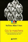 Giù la maschera: Come riconoscere le emozioni dall'espressione del viso - Paul Ekman, Wallace V. Friesen, Pio E. Ricci Bitti, Gabriele Noferi