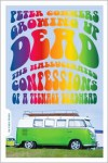 Growing Up Dead: The Hallucinated Confessions of a Teenage Deadhead - Peter Conners
