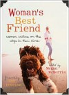 Woman's Best Friend: Women Writers on the Dogs in Their Lives - Megan McMorris, Pam Houston