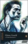 Extraordinary Canadians: Glenn Gould - Mark Kingwell