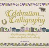 Celebration Calligraphy: Complete Instructions and Templates for Special-Occasion Alphabets, Borders, and Motifs - Ruth Booth