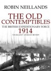 The Old Contemptibles: The British Expeditionary Force, 1914 - Robin Neillands