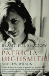 Beautiful Shadow: A Life of Patricia Highsmith - Andrew Wilson
