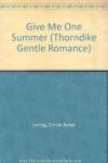 Give Me One Summer - Emilie Baker Loring