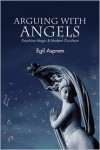 Arguing with Angels: Enochian Magic and Modern Occulture - Egil Asprem