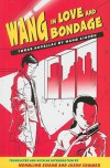 Wang in Love and Bondage: Three Novellas by Wang Xiaobo - Wang Xiaobo, Hongling Zhang, Jason Sommer