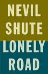 Lonely Road - Nevil Shute