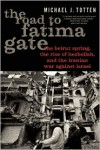 The Road to Fatima Gate: The Beirut Spring, the Rise of Hezbollah, and the Iranian War Against Israel - Michael J. Totten