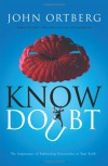 Know Doubt: The Importance of Embracing Uncertainty in Your Faith - John Ortberg