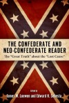 "The Confederate and Neo-Confederate Reader: The ""Great Truth"" about the ""Lost Cause"" - James W. Loewen, Edward H. Sebesta"