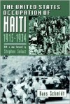 The United States Occupation of Haiti, 1915-1934 - Hans Schmidt