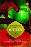 Daughter of Kura: A Novel - Debra Austin