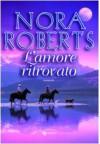 L'amore ritrovato - S. Rega, Nora Roberts