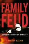 Family Feud: Gangland Limerick Exposed - Anthony H. Galvin