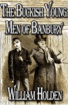 The Buckish Young Men of Banbury - William Holden