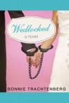Wedlocked: A Novel - Bonnie Trachtenberg