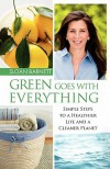 Green Goes with Everything: Simple Steps to a Healthier Life and a Cleaner Pla - Sloan Barnett