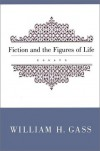 Fiction and the Figures of Life - William H. Gass