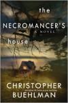 The Necromancer's House - Christopher Buehlman