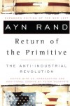 The Return of the Primitive: The Anti-Industrial Revolution - Ayn Rand, Peter Schwartz