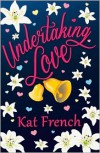 Undertaking Love - Kat French