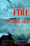 Fire In The Sky: The Air War In The South Pacific - Eric M. Bergerud