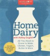 Home Dairy with Ashley English: All You Need to Know to Make Cheese, Yogurt, Butter & More - Ashley English