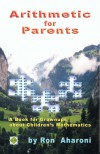 Arithmetic for Parents: A Book for Grownups about Children's Mathematics - Ron Aharoni