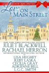 Love on Main Street: A Snow Creek Christmas -  'Lisa Hughey',  'Adrienne Bell',  'Ruby Laska',  'Cecilia Gray',  'LGC Smith',  'Rachael Herron', 'Juliet Blackwell'
